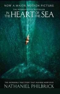 In the Heart of the Sea: The Epic True Story That Inspired 'Moby Dick' (Film tie-in)