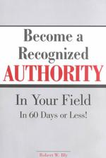 Become a Recognized Authority in Your Field : In 60 Days or Less
