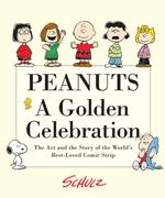 Peanuts: a Golden Celebration : The Art and the Story of the World's Best-loved Comic Strip