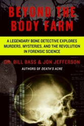 Beyond the Body Farm : A Legendary Bone Detective Explores Murders, Mysteries, and the Revolution in Forensic Science (Reprint)