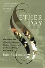 Ether Day : The Strange Tale of America's Greatest Medical Discovery and the Haunted Men Who Made It (Reprint)