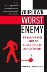 Your Own Worst Enemy : Breaking the Habit of Adult Underachievement (Reprint)