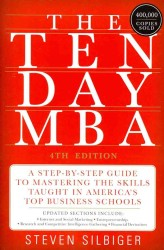 The Ten-Day MBA : A Step-by-Step Guide to Mastering the Skills Taught in America's Top Business Schools (4TH)