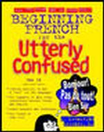 Beginning French for the Utterly Confused (Utterly Confused) (Bilingual)