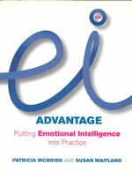 The Ei Advantage : Putting Emotional Intelligence into Practice