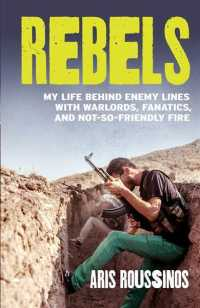 Rebels : My Life Behind Enemy Lines with Warlords, Fanatics and Not-So-Friendly Fire