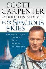 For Spacious Skies : The Uncommon Journey of a Mercury Astronaut (1ST)