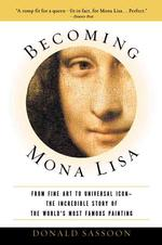Becoming Mona Lisa : The Making of a Global Icon (Reprint)