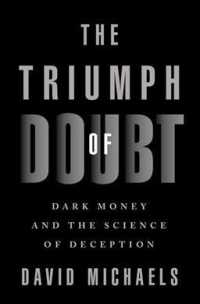 The Triumph of Doubt : Dark Money and the Science of Deception