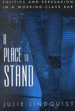 A Place to Stand : Politics and Persuasion in a Working-Class Bar (Oxford Studies in Sociolinguistics)
