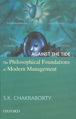 Against the Tide : The Philosophical Foundations of Modern Management