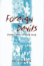 Foreign Devils : Expatriates in Hong Kong