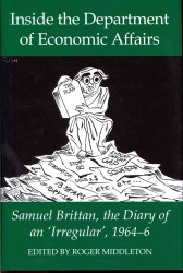 Inside the Department of Economic Affairs : Samuel Brittan, the Diary of an 'Irregular', 1964-6 (Records of Social and Economic History)