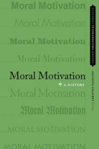 道徳的動機づけの哲学史<br>Moral Motivation : A History (Oxford Philosophical Concepts)