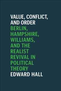 Value, Conflict, and Order : Berlin, Hampshire, Williams, and the Realist Revival in Political Theory