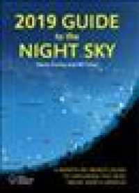 Guide to the Night Sky 2019 : A Month-by-Month Guide to Exploring the Skies above North America (Guide to the Night Sky)