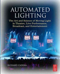 Automated Lighting : The Art and Science of Moving Light in Theatre, Live Performance, Broadcast, and Entertainment
