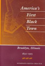 America's First Black Town : Brooklyn, Illinois, 1830-1915