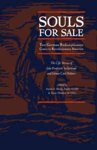 Souls for Sale : Two German Redemptioners Come to Revolutionary America, the Life Stories of John Frederick Whitehead & Johann Carl Buttner (Max Kade