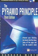 The Pyramid Principle : Logic in Writing & Thinking (3 ILL)