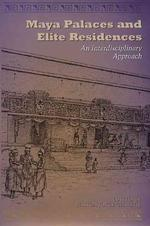 Maya Palaces and Elite Residences : An Interdisciplinary Approach (The Linda Schele Series in Maya and Pre-columbian Studies) (1ST)