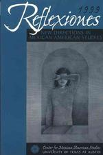Reflexiones 1999 : New Directions in Mexican American Studies (Reflexiones)