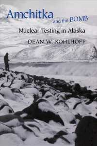 Amchitka and the Bomb : Nuclear Testing in Alaska