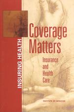 Coverage Matters : Insurance and Health Care