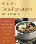 Simple One-Pot Stews : Delicious, Satisfying Stews from around the World, for the Stove Top or Slow Cooker