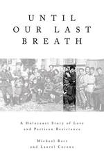 Until Our Last Breath : A Holocaust Story of Love and Partisan Resistance