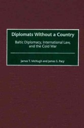 Diplomats without a Country : Baltic Diplomacy, International Law, and the Cold War (Contributions to the Study of World History)