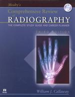 Mosby's Comprehensive Review of Radiography : The Complete Study Guide and Career Plan (3RD BK&CDR)