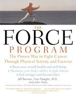 The Force Program : The Proven Way to Fight Cancer through Physical Activity and Exercise (Reprint)