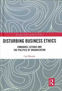 Disturbing Business Ethics : Emmanuel Levinas and the Politics of Organization (Routledge Studies in Business Ethics)