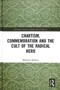 Chartism, Commemoration and the Cult of the Radical Hero (Routledge Studies in Modern British History)