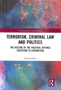 Terrorism, Criminal Law and Politics : The Decline of the Political Offence Exception to Extradition (Transnational Criminal Justice)