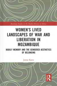 Womens Lived Landscapes of War and Liberation in Mozambique : Bodily Memory and the Gendered Aesthetics of Home (Routledge Studies in the Modern Histo