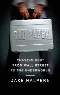 Bad Paper : Chasing Debt from Wall Street to the Underworld