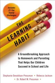 The Learning Habit : A Groundbreaking Approach to Homework and Parenting That Helps Our Children Succeed in School and Life