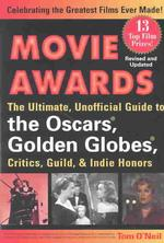Movie Awards : The Ultimate, Unofficial Guide to the Oscars, Golden Globes, Critics, Guild & Indie Honors (REV SUB)