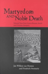 Martyrdom and Noble Death : Selected Texts from Graeco-Roman, Jewish, and Christian Antiquity (The Context of Early Christianity)