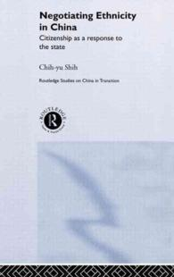 中国におけるエスニシティの構築:市民権と国家<br>Negotiating Ethnicity in China : Citizenship as a Response to the State (Routledge Studies in China Intransition, 13)