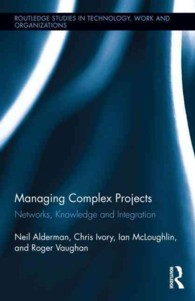 複雑なプロジェクトの管理:ネットワーク、知識とイノベーション<br>Managing Complex Projects : Networks, Knowledge and Innovation (Routledge Studies in Technology, Work and Organizations)