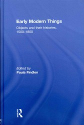 近代初期のモノたちとその歴史1500-1800年<br>Early Modern Things : Objects and Their Histories, 1500-1800