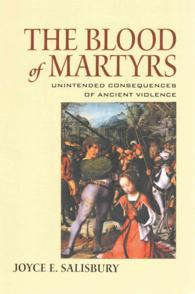 The Blood of Martyrs : Unintended Consequences of Ancient Violence (Reprint)