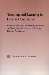 Teaching and Learning in Diverse Classrooms : Faculty Reflections on Their Experiences and Pedagogical Practices of Teaching Diverse Populations (Rout (Reprint)