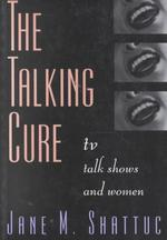 The Talking Cure : TV Talk Shows and Women