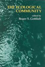 The Ecological Community : Environmental Challenges for Philosophy, Politics, and Morality