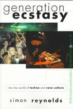 Generation Ecstasy : Into the World of Techno and Rave Culture