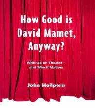 How Good Is David Mamet, Anyway? : Writings on Theater--and Why It Matters (1ST)